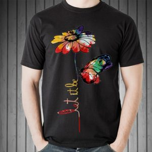 Awesome Let It Be Colorful Flower And Butterfly shirt 1