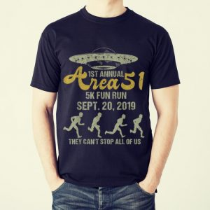 Funny 1st Annual Area 51 5k Fun Run They Can't Stop All Of Us shirt