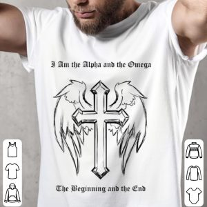 Funny I Am the Alpha and the Omega The Beginning And The Club shirt