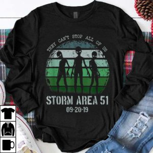 Funny They Can't Stop All Of Us Storm Area 51 Alien shirt