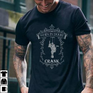 Funny When in Doubt Crank shirt