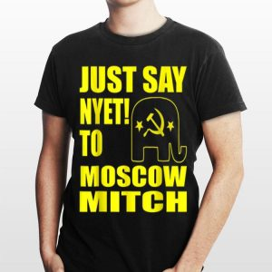 Just Say Nyet To Moscow Mitch Ditch Mitch McConnell shirt