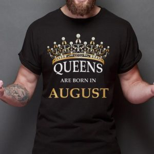 Top Queens Are Born In August Crown shirt