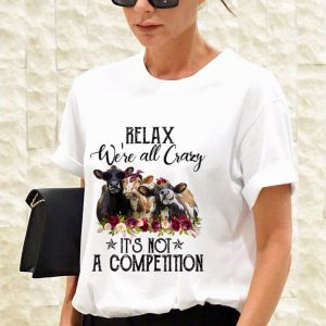 Top Relax We're All Crazy It's Not A Competition Heifer Flower shirt 2