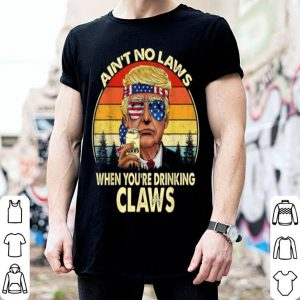 Top Vintage Ain't No Laws When You're Drinking Claws Funny shirt