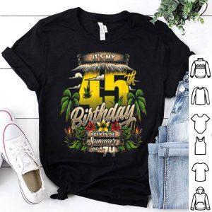 Funny It's my 45th Birthday born in Summer of 74 1974 art shirt