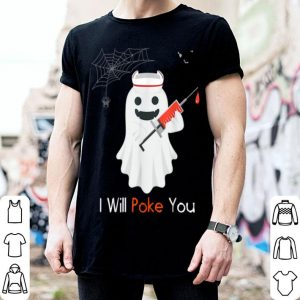 I Will Poke You Halloween Funny Nurse Smiling Ghost shirt