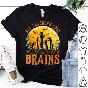 Nice Halloween All Teachers Love Brains Zombie School Gift shirt