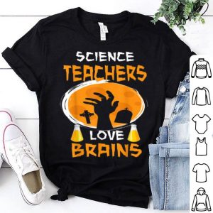 Science Teachers Love Brains - Funny Halloween Teacher shirt