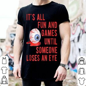 Top Halloween Fun And Games Until Someone Loses An Eye shirt