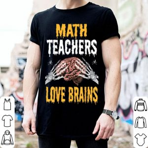 Top Math Teachers Love Brains Funny Teacher Halloween Costume shirt