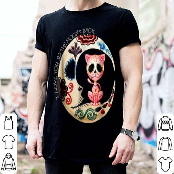 Awesome Cat Sugar Skull Love You To The Moon & Back Halloween shirt