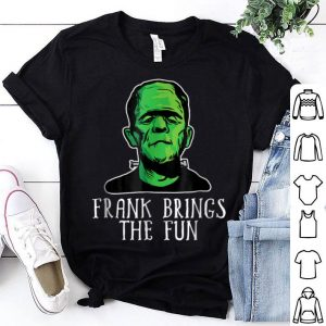 Awesome Frank Brings The Fun Funny Frankenstein Halloween shirt