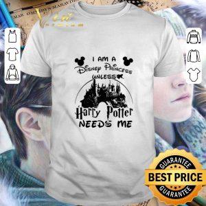 Best I am a Disney Princess unless Harry Potter needs me Walt Disney shirt