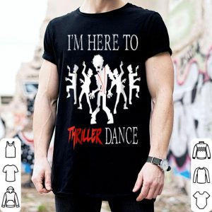 Funny I'm Here To Thriller Dance Lazy Halloween Costume shirt