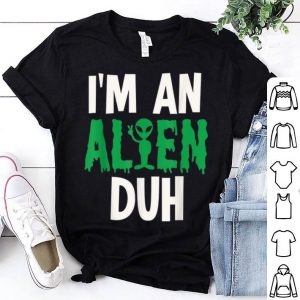 Funny I'm an Alien Duh Halloween Costume shirt