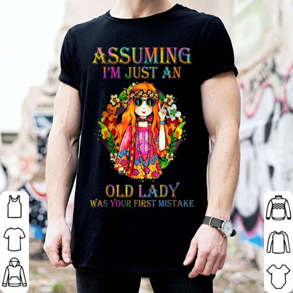Hot Assuming I'm just an old lady Was your first mistake shirt