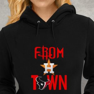 Hot From Town Houston Astros Houston Texans shirt