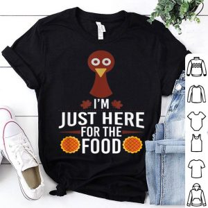 Hot I'm Just Here For The Food Funny Thanksgiving shirt