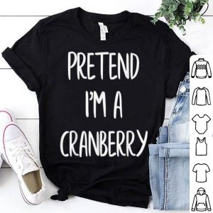 Hot Pretend I'm A Cranberry Funny Lazy Halloween Costume Party shirt