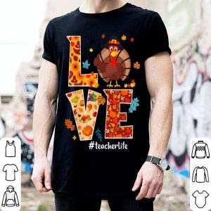 Nice Love Teacher Life Turkey Thanksgiving Gift shirt