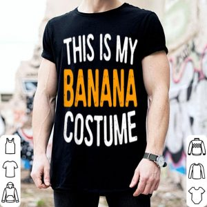 Nice This Is My Banana Costume Halloween Gift shirt