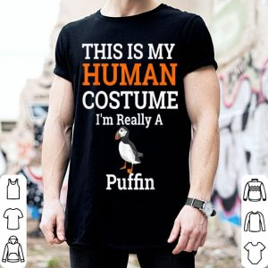 Nice This is My Human Costume I'm Really a Puffin Halloween shirt