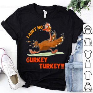 Premium Thanksgiving Gift I Aint No Apparel Gurkey Turkey Funny Gift shirt