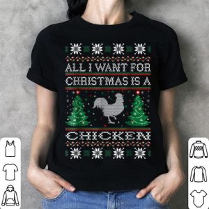 Awesome All I Want For Christmas Chicken Ugly Sweater shirt