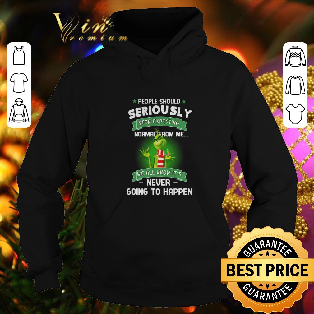Awesome Grinch people should seriously stop expecting normal from me shirt 4 - Awesome Grinch people should seriously stop expecting normal from me shirt
