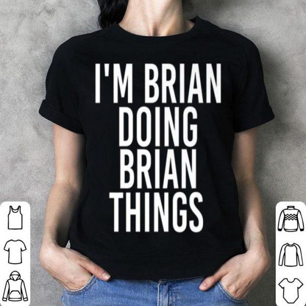 Nice I'M BRIAN DOING BRIAN THINGS Funny Christmas Gift Idea shirt