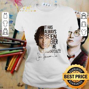 Nice Outlander Jamie Fraser It has always been forever for me Sassenach shirt