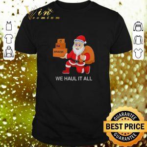 Nice Santa we haul it all Ups Fedex amazon US Postal Service shirt