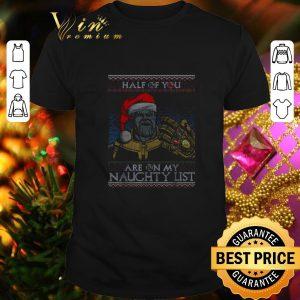 Nice Thanos Santa half of you are on my naughty list Christmas shirt