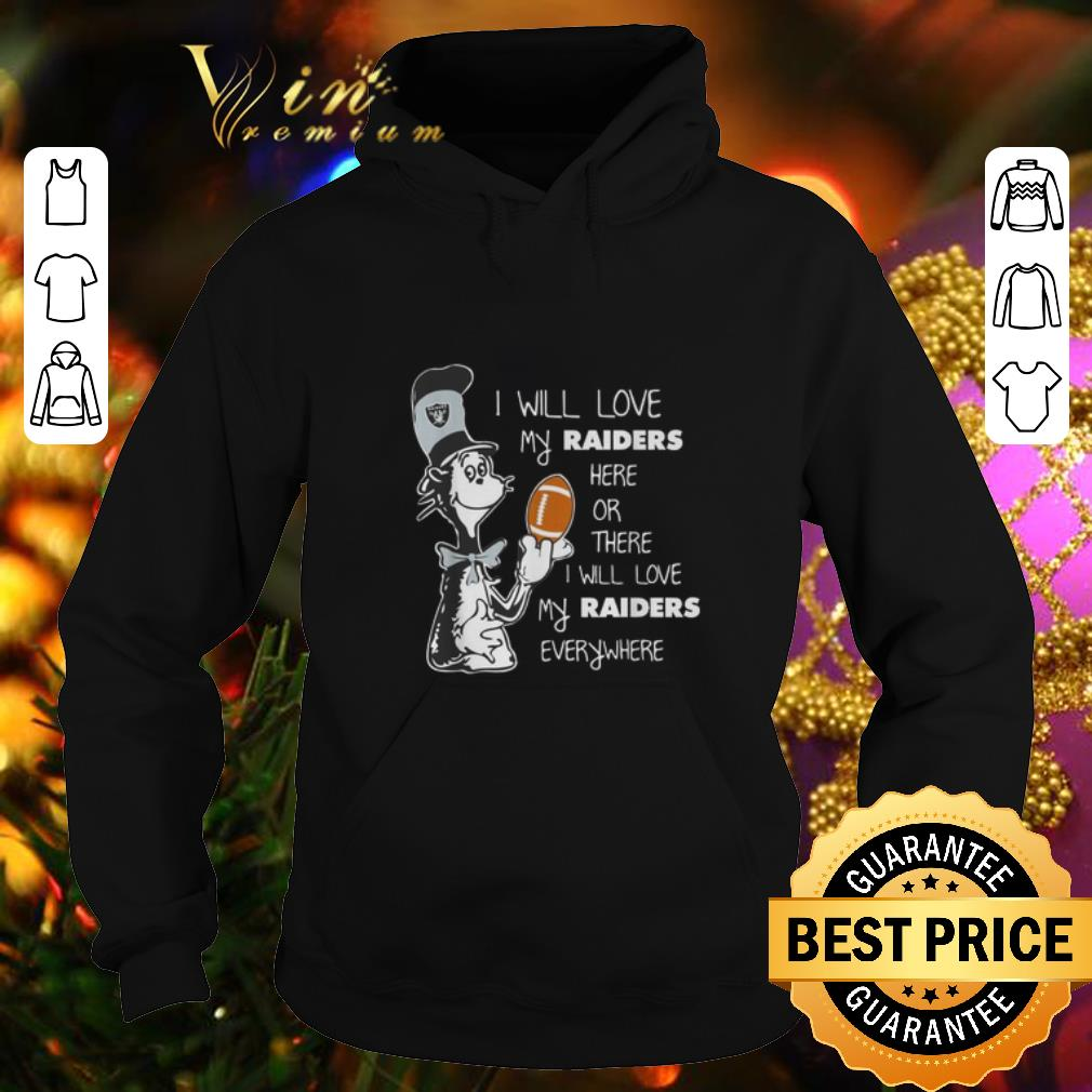 Official Dr Seuss I will love my Oakland Raiders here or there everywhere shirt 4 - Official Dr Seuss I will love my Oakland Raiders here or there everywhere shirt