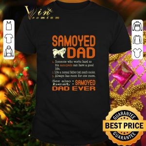 Official Samoyed dad someone who works hard so his Samoyeds can have shirt