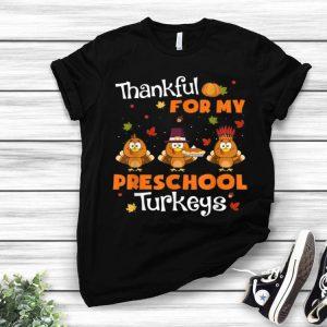 Official Thankful For My Preschool Turkeys Thanksgiving Pre-K Teacher shirt