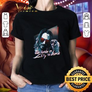 Official We have a city to burn Cyberpunk 2077 Keanu Reeves shirt