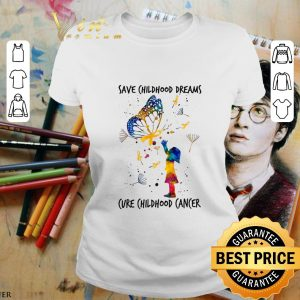 Original Save childhood dreams cure childhood cancer shirt