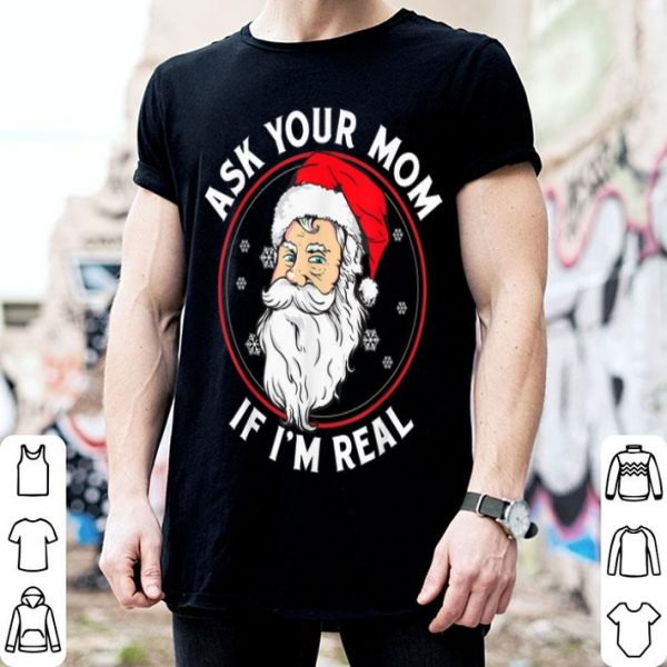 Top Inappropriate Christmas Santa ASK YOUR MOM IF I'M REAL shirt