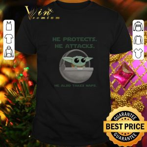 Cool Baby Yoda he protects he attacks he also takes naps Star Wars shirt