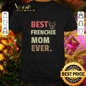 Cool Best Frenchie mom ever vintage shirt