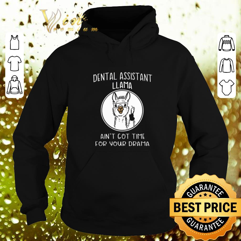 Cool Dental assistant Llama ain t got time for your drama shirt 4 - Cool Dental assistant Llama ain't got time for your drama shirt
