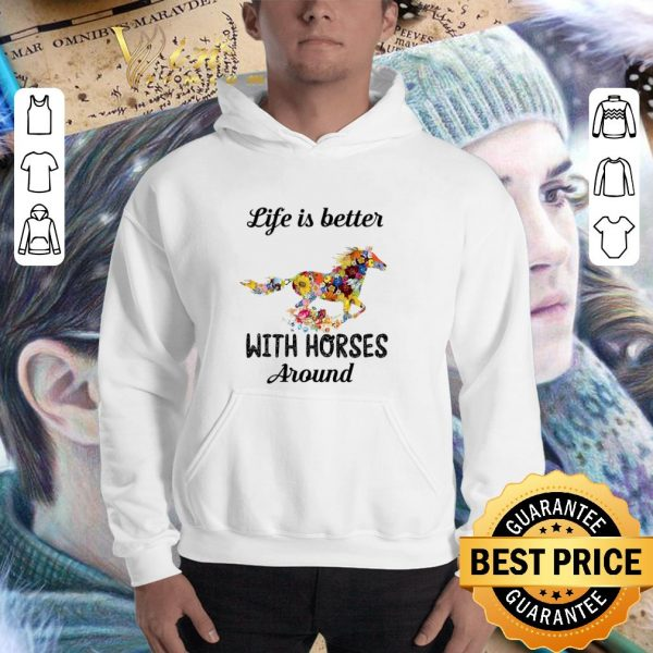 Official Flower life is better with horses around shirt