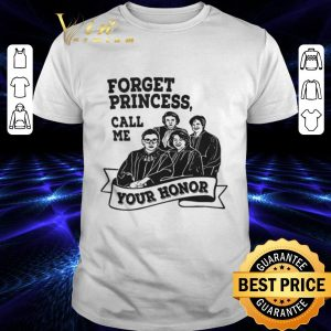 Official Forget princess call me your honor shirt
