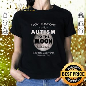 Official I love someone with Autism to the moon and back infinity Beyond shirt