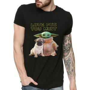 Star Wars Baby Yoda Love Pug You Must shirt