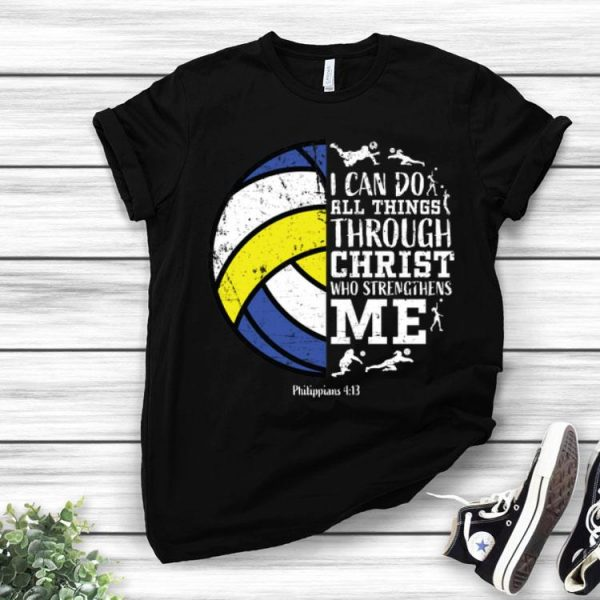 Volleyball I Can Do All Things Through Christ Who Strengthens Me shirt