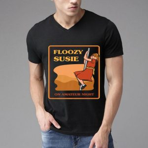 Floozy Susie On Amateur Night shirt
