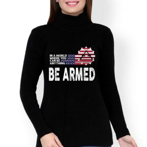In World Where You Can Be Anything Be Armed American Flag shirt